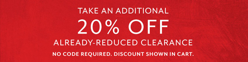 Take an additional 20% off already reduced Clearance. No code required. Discount shown in cart.