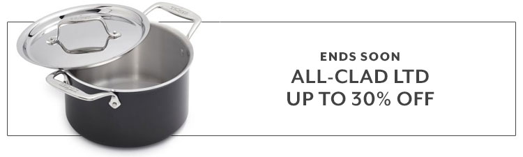 Ends soon All-Clad LTD up to 30% off
