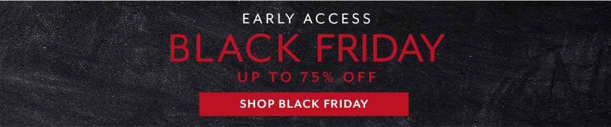 Early Access Black Friday up to 75% off, 