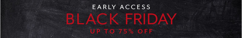 Early Access Black Friday up to 75% off.