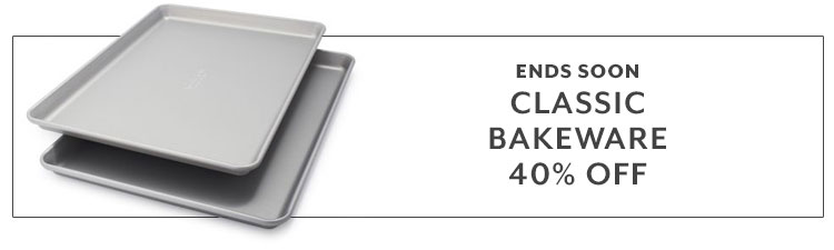 Ends Soon, Classic Bakeware 40% OFF.