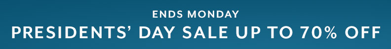 Ends Monday Presidents' Day Sale up to 70% off.