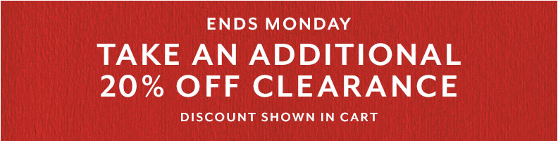 Ends Monday Take an additional 20% off Clearance, price shown in cart.