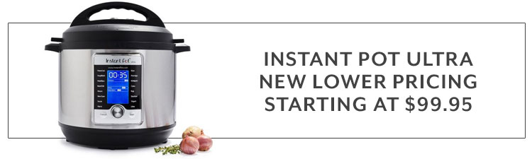 Instant Pot Ultra New Lower Pricing Starting at $99.95