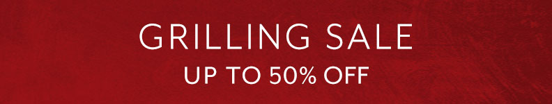 Grilling sale up to 50% off.