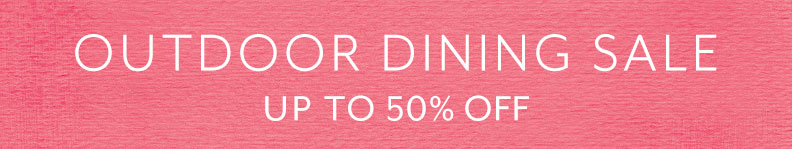 Outdoor Dining sale up to 50% off.