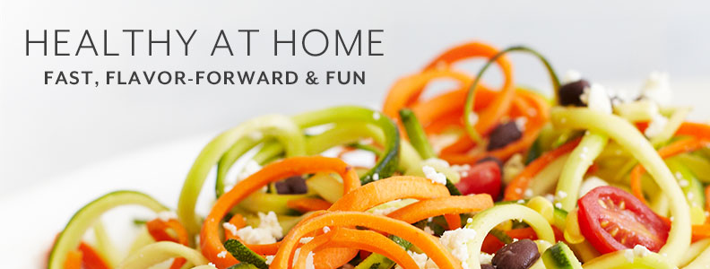 Healthy at Home, fast, flavor forward and fun.
