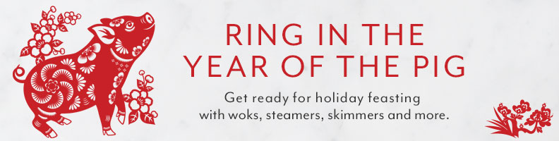 Ring in the year of the pig. Get ready for holiday feasting with woks, steamers, skimmers and more.