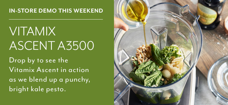 In store demo this weekend Vitamix Ascent A3500. Drop by to see the Vitamix Ascent in action as we blend up a punchy, bright kale pesto.
