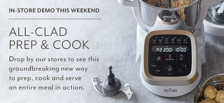 In store demo this weekend All-Clad Prep & Cook. Drop by our stores to see this groundbreaking new way to prep, cook and serve an entire meal in action.
