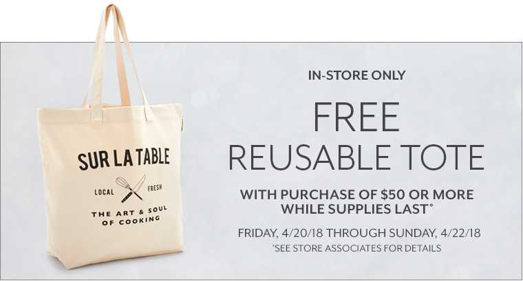 In store only free reusable tote with purchase of $50 or more while supplies last. Friday 4/20/18 through Sunday 4/22/18, see store associate for details.