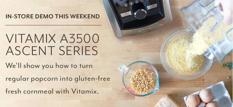 In store demo this weekend Vitamix A3500 Ascent Series. We'll show you how to turn regular popcorn into gluten-free fresh cornmeal with Vitamix.