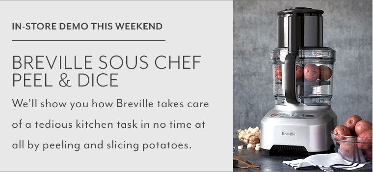 In store demo this weekend Breville Sous Chef Peel & Dice. We'll show you how Breville takes care of a tedious kitchen task in no time at all by peeling and slicing potatoes.