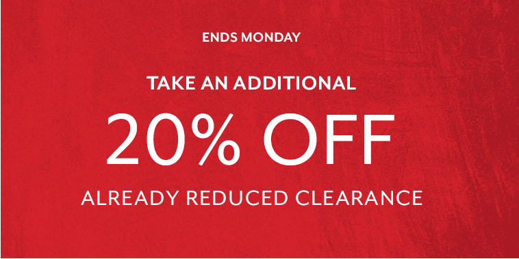 Ends Monday take an additional 20% off already reduced clearance.