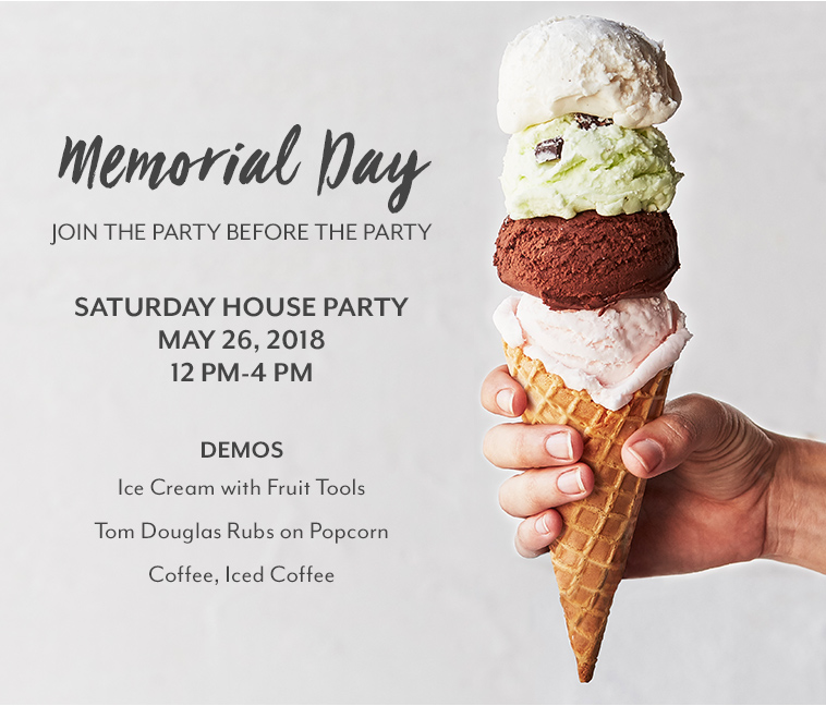 Memorial Day join the party before the party. Saturday house party May 26, 2018. Demos Ice Cream with Fruit Tools; Tom Douglas Rubs on 
