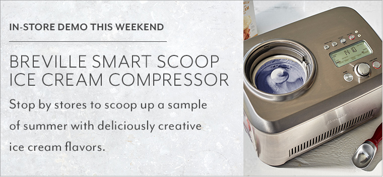 In store demo this weekend Breville Smart Scoop Ice Cream Compressor. Stop by stores to scoop up a sample of summer with deliciously creative ice cream flavors.
