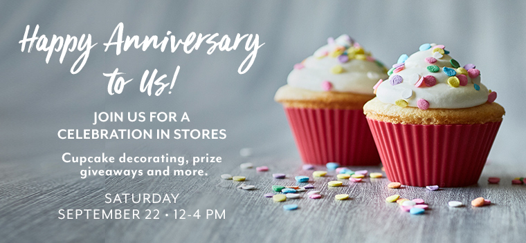 Happy Anniversary to us! Join us for a celebration in stores. Saturday September 22 from 12 to 4pm.