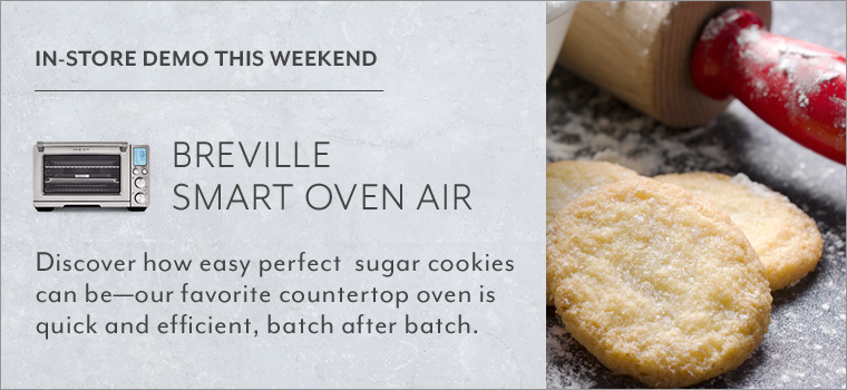In-Store Demo This Weekend. Breville Smart Oven Air. Discover how easy perfect sugar cookies can be—our favorite countertop oven is quick and efficient, batch after batch.