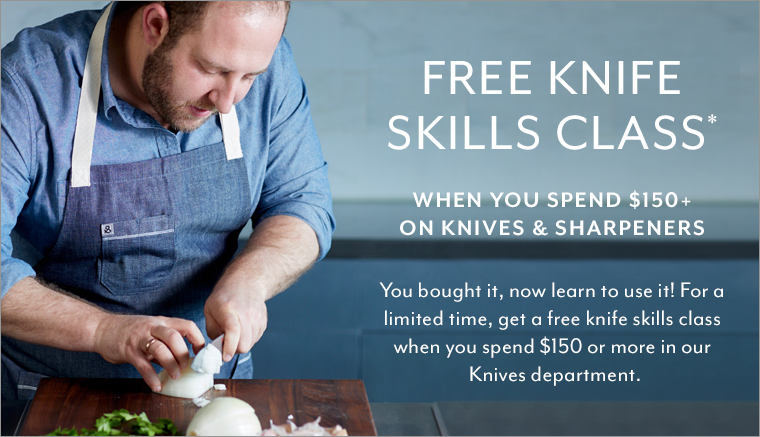 Free knife skills class when you spend $150 or more on knives or sharpeners. You bought it now learn to use it.
