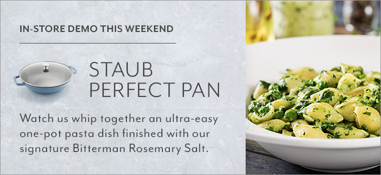 In store demo this weekend Staub Perfect Pan. Watch us whip together an ultra-easy one-pot pasta dish finished with our signature Bitterman Rosemary Salt.