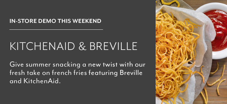 In store demo this weekend KitchenAid and Breville. Give summer snacking a new twist with our fresh take on french fries featuring Breville and KitchenAid.