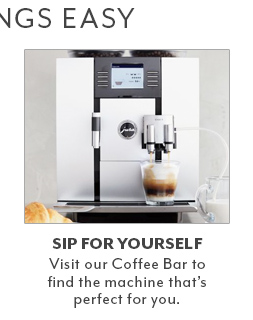 Sip for yourself. Visit our  coffee bar to find the machine that's perfect for you.